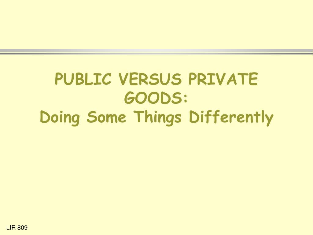 PUBLIC VERSUS PRIVATE GOODS: