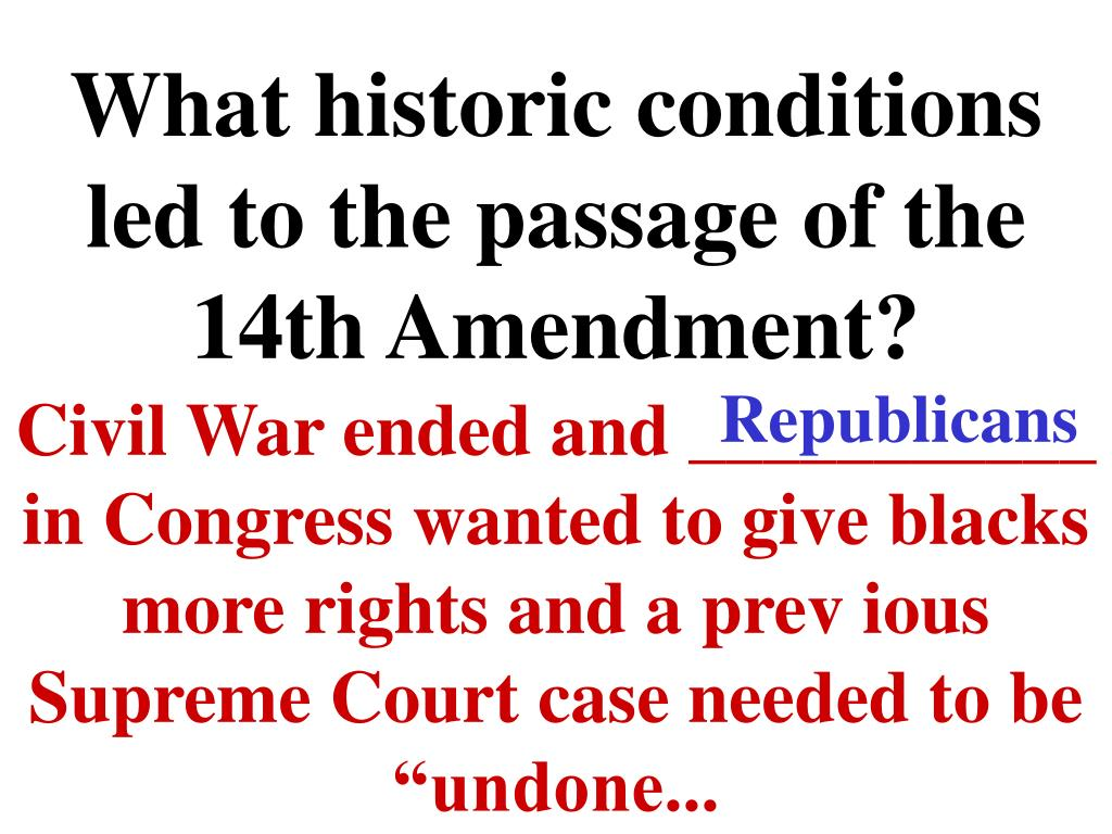 What historic conditions led to the passage of the 14th Amendment?