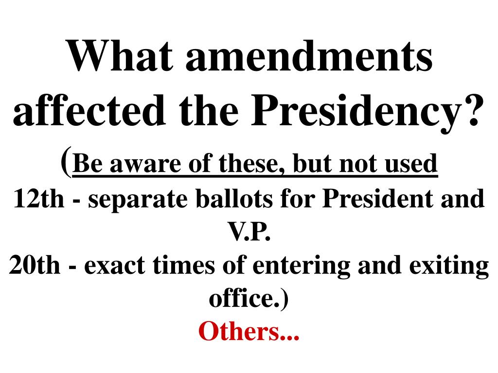 What amendments affected the Presidency?