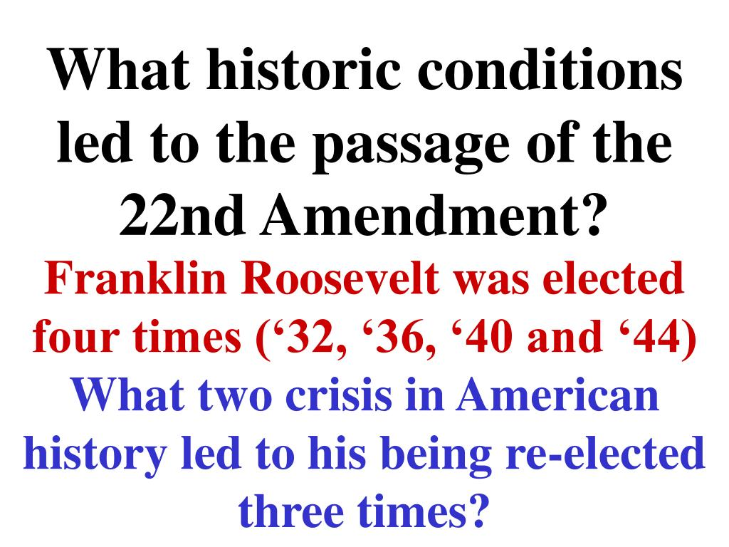 What historic conditions led to the passage of the 22nd Amendment?
