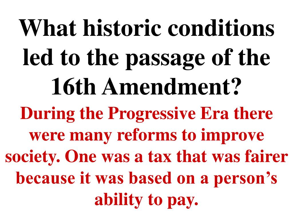 What historic conditions led to the passage of the 16th Amendment?