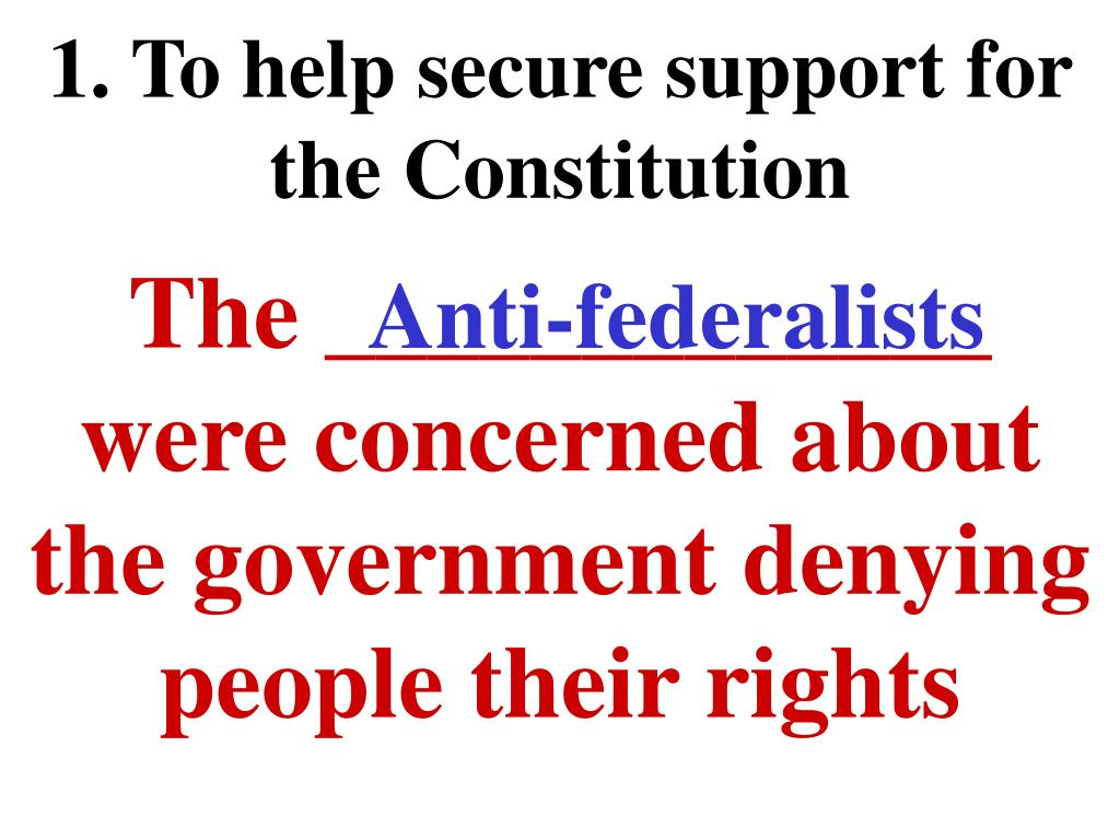1. To help secure support for the Constitution