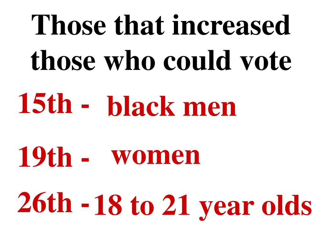 Those that increased those who could vote