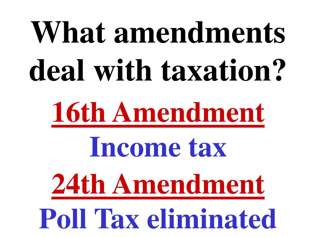 What amendments deal with taxation?