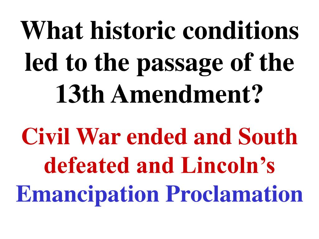 What historic conditions led to the passage of the 13th Amendment?