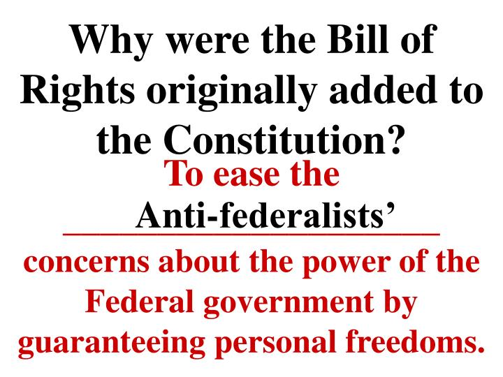 Why were the bill of rights originally added to the constitution