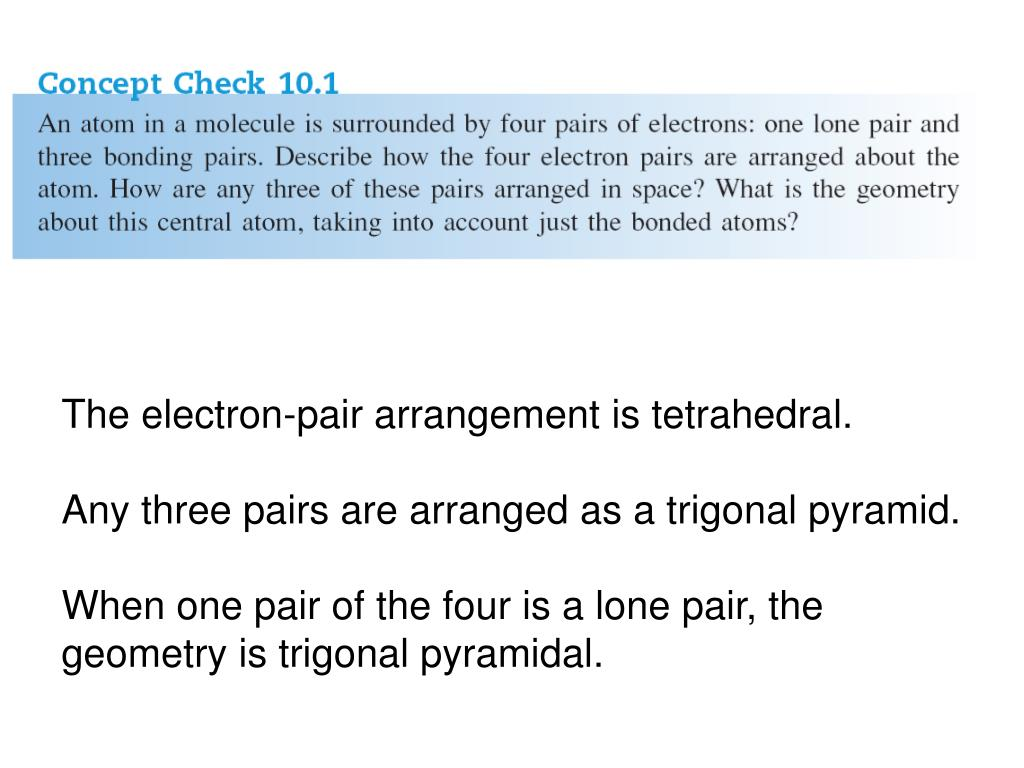 The electron-pair arrangement is tetrahedral.