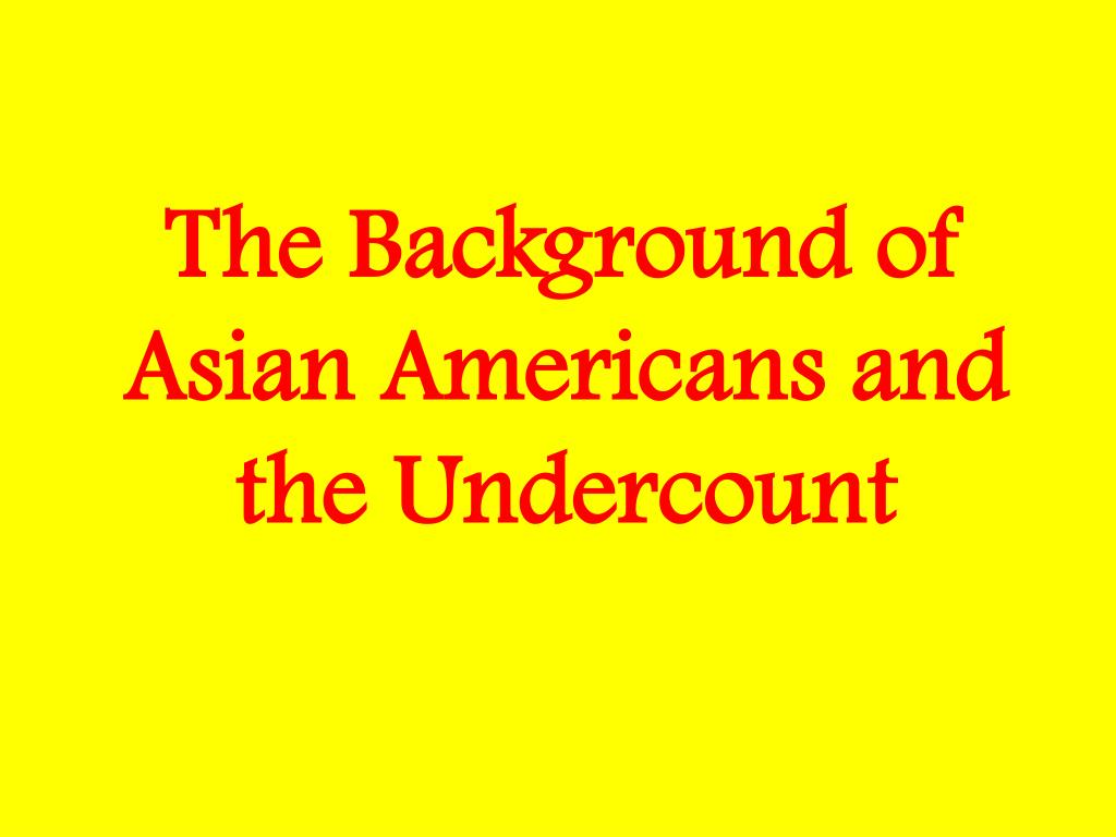 The Background of Asian Americans and the Undercount