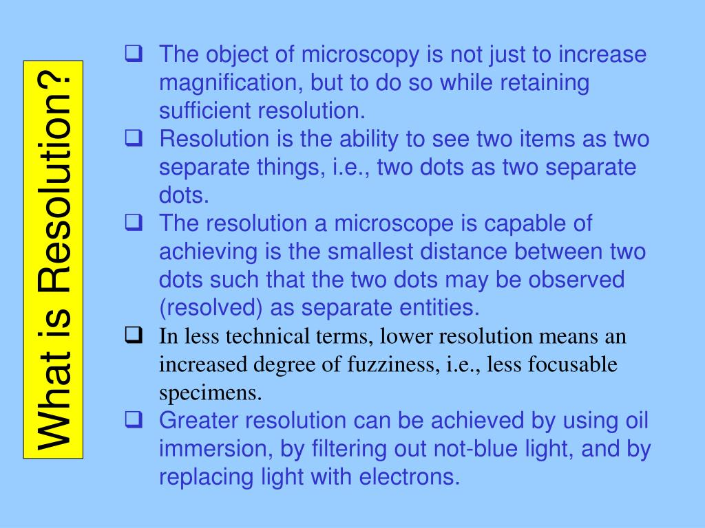 The object of microscopy is not just to increase magnification, but to do so while retaining sufficient resolution.