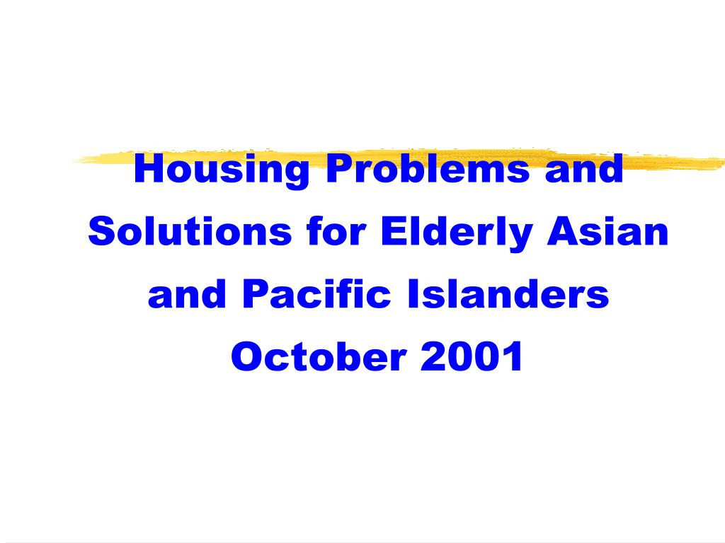 housing problems and solutions for elderly asian and pacific islanders october 2001 l.