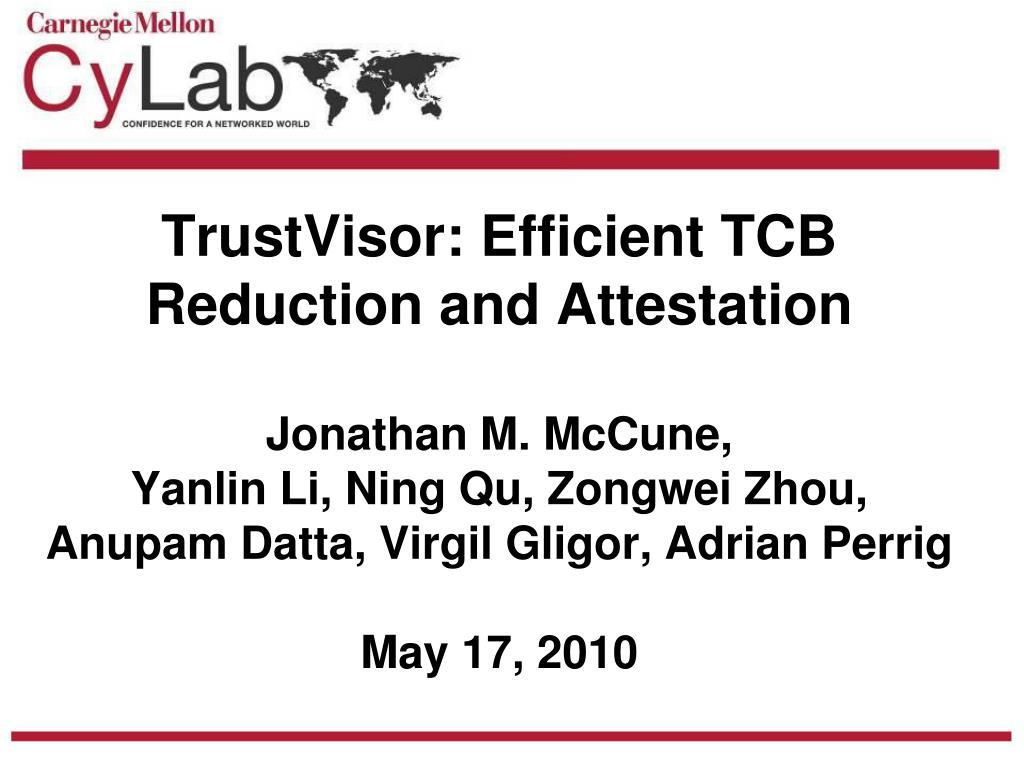 TrustVisor: Efficient TCB Reduction and Attestation