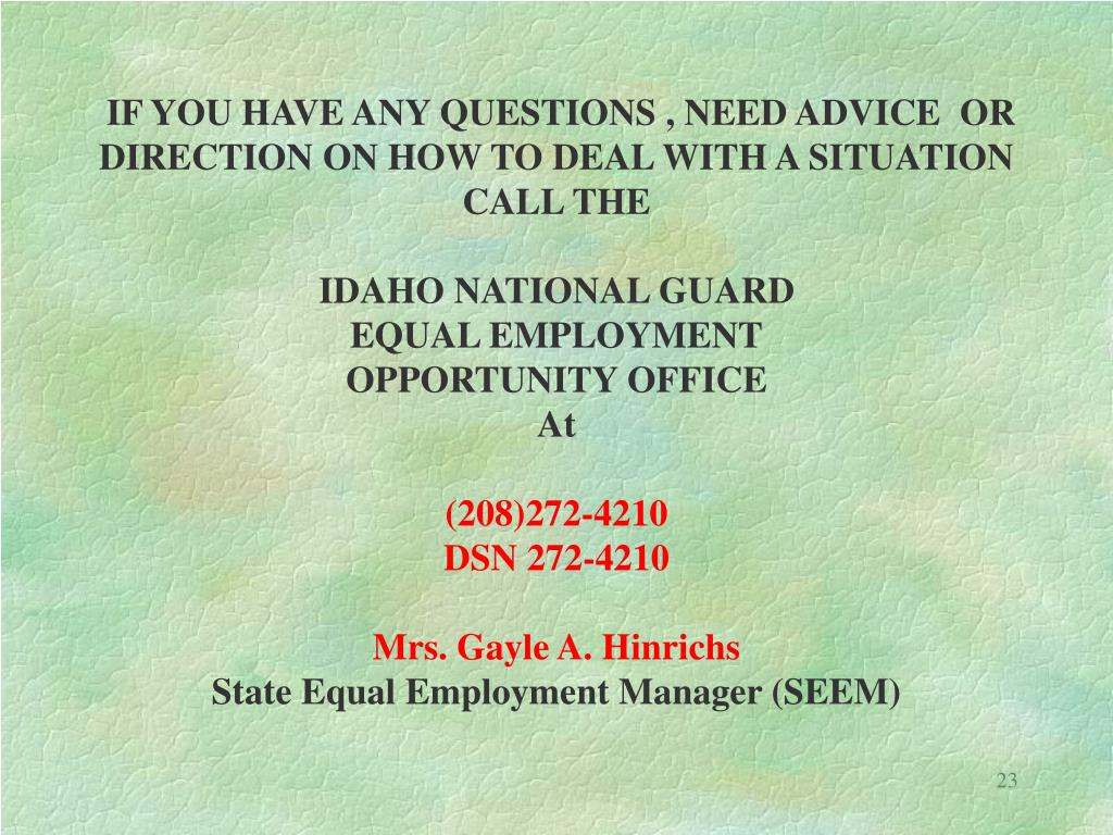 IF YOU HAVE ANY QUESTIONS , NEED ADVICE  OR DIRECTION ON HOW TO DEAL WITH A SITUATION