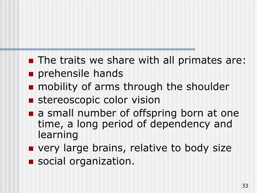 The traits we share with all primates are: