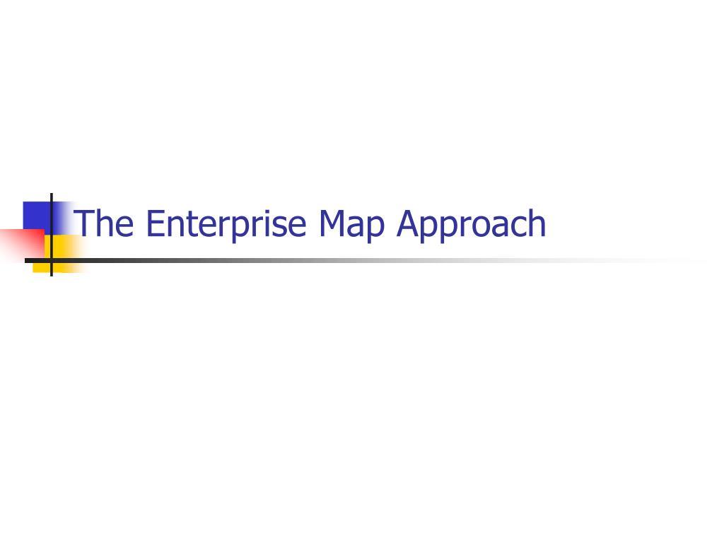 The Enterprise Map Approach