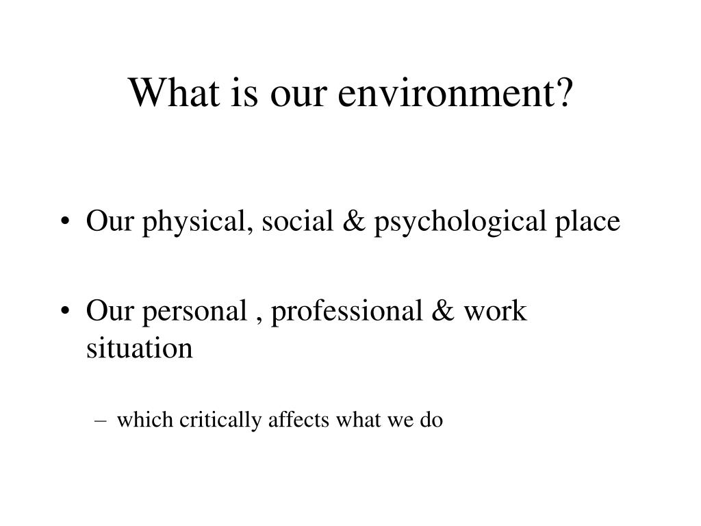 What is our environment?