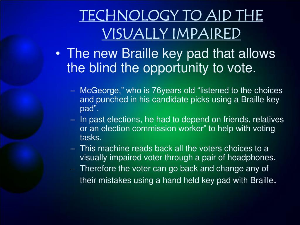 TECHNOLOGY TO AID THE VISUALLY IMPAIRED