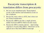eucaryotic transcription translation differs from procaryotic
