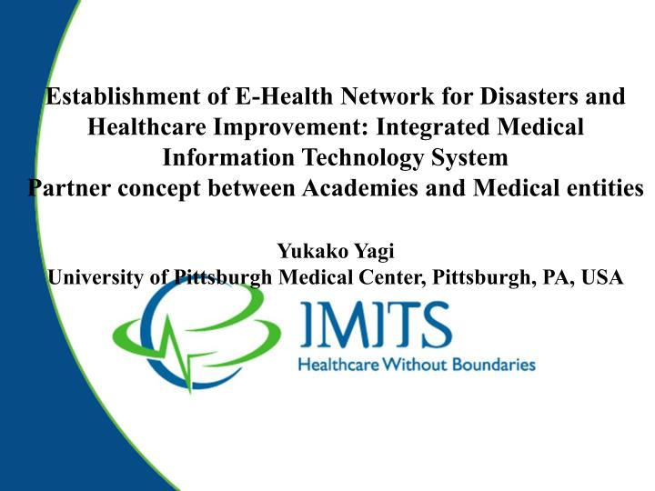 Establishment of E-Health Network for Disasters and Healthcare Improvement: Integrated Medical Infor...