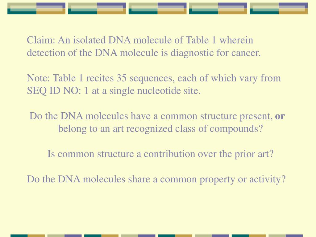 Claim: An isolated DNA molecule of Table 1 wherein detection of the DNA molecule is diagnostic for cancer.
