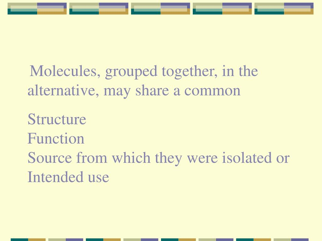 Molecules, grouped together, in the alternative, may share a common
