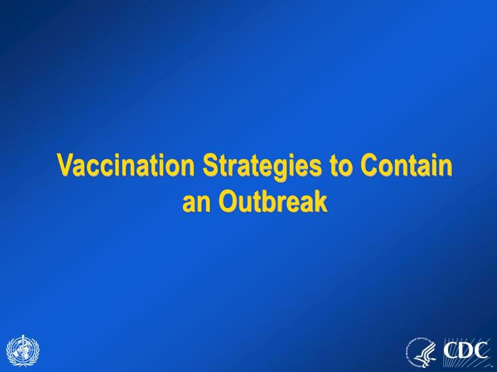 Ppt vaccination strategies to contain an outbreak powerpoint vaccination strategies to contain an outbreak toneelgroepblik Choice Image