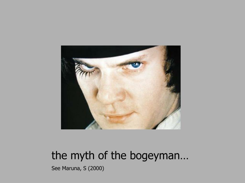 the myth of the bogeyman…