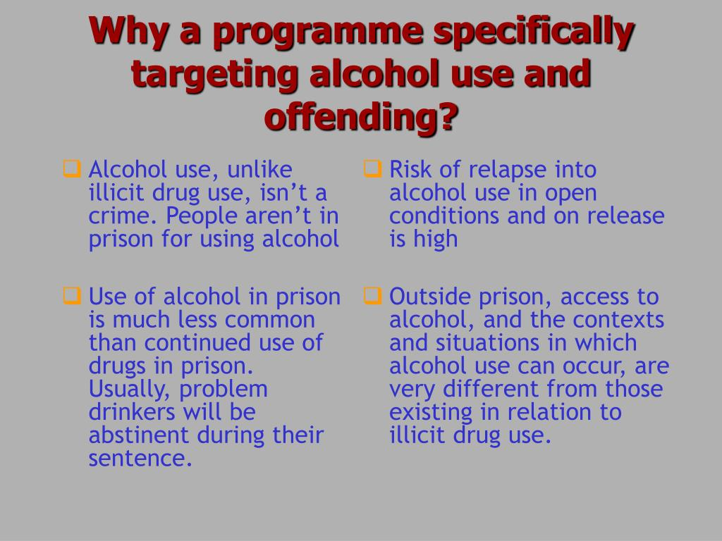 Alcohol use, unlike illicit drug use, isn't a crime. People aren't in prison for using alcohol