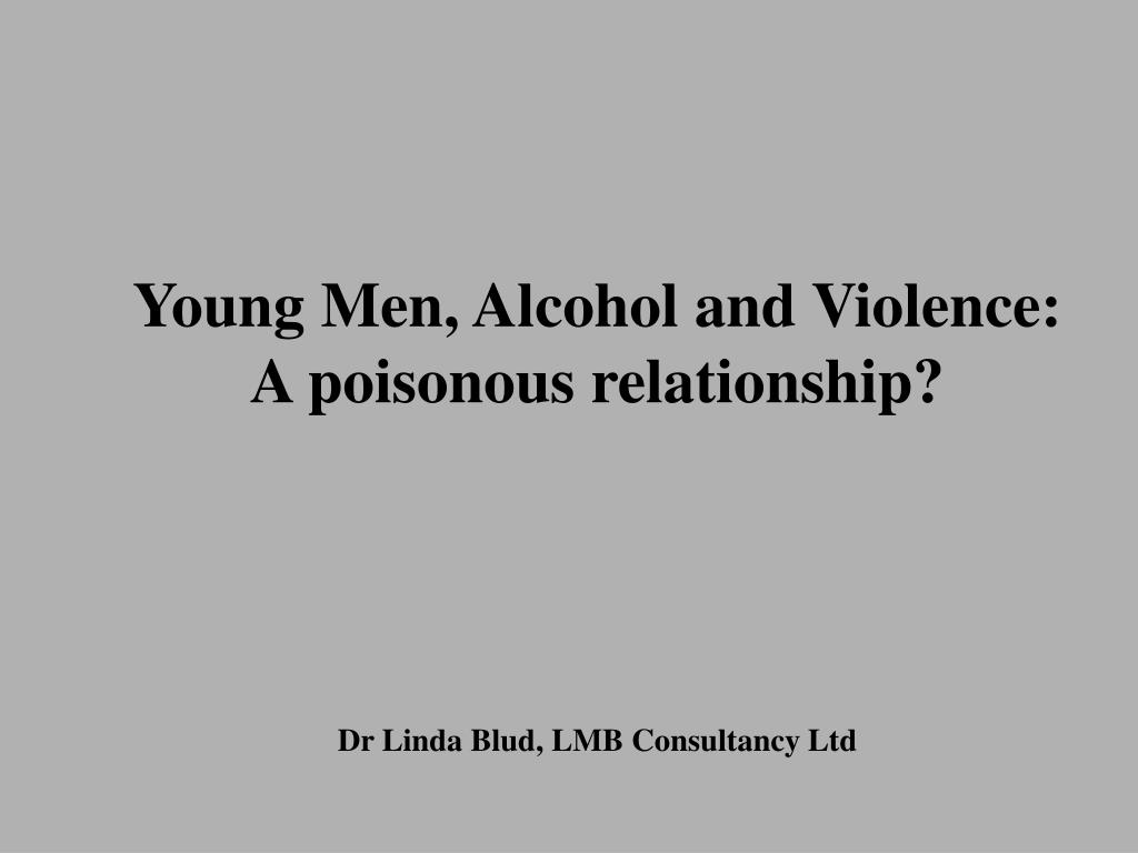 Young Men, Alcohol and Violence: A poisonous relationship?