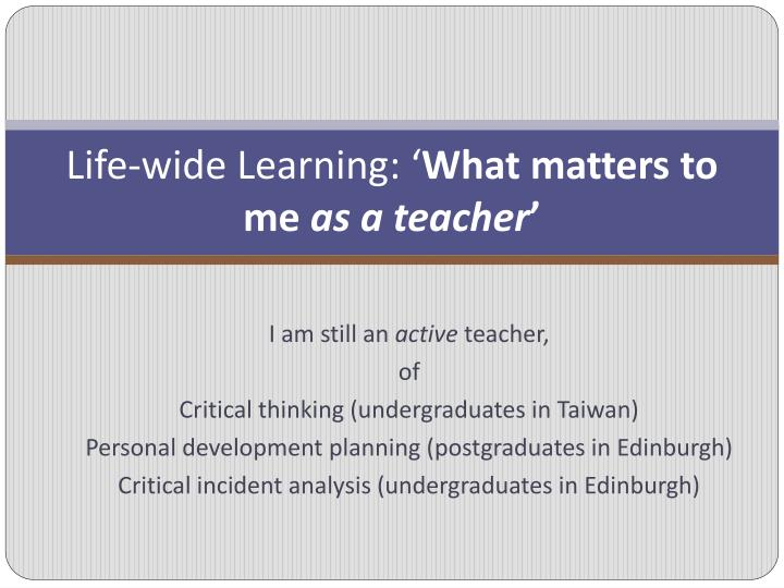 Life wide learning what matters to me as a teacher