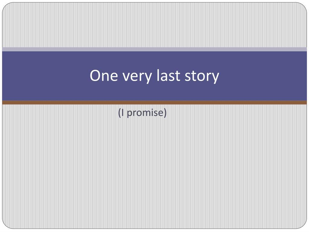 One very last story
