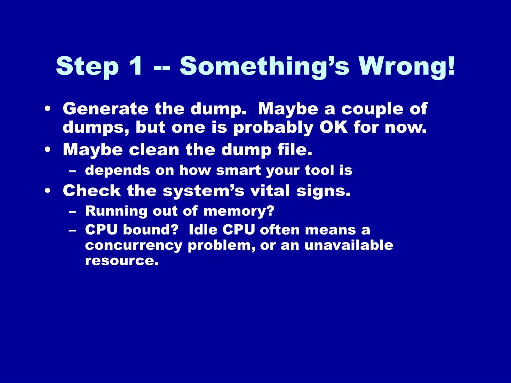 Step 1 -- Something's Wrong!