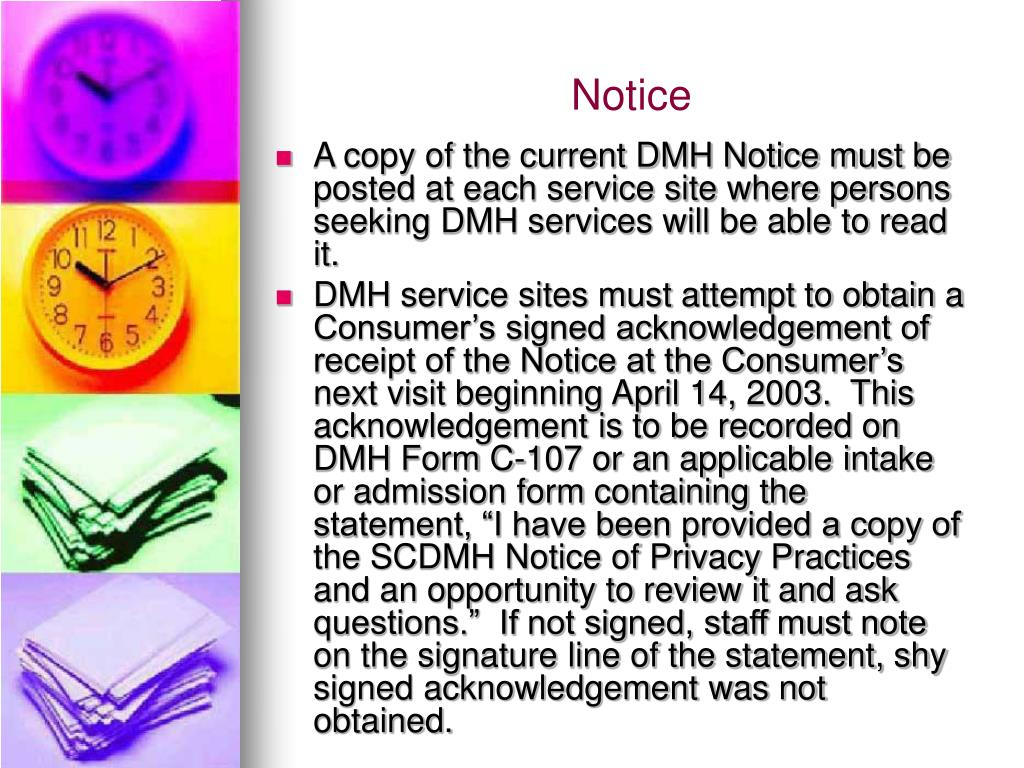 A copy of the current DMH Notice must be posted at each service site where persons seeking DMH services will be able to read it.