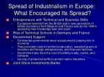 spread of industrialism in europe what encouraged its spread