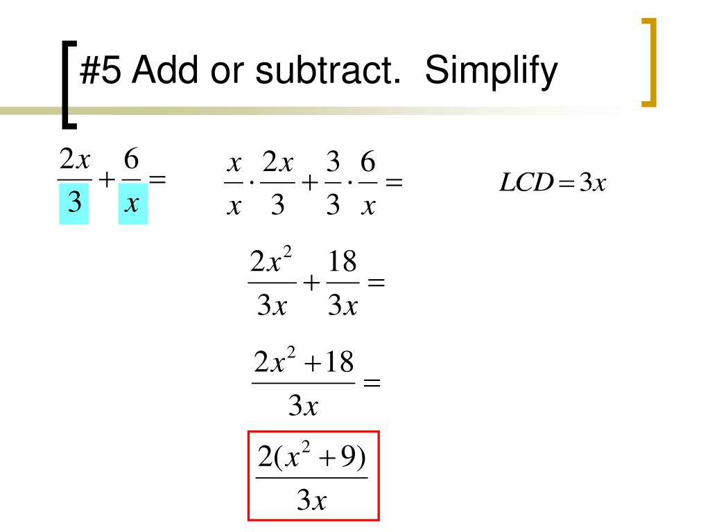 #5 Add or subtract.  Simplify