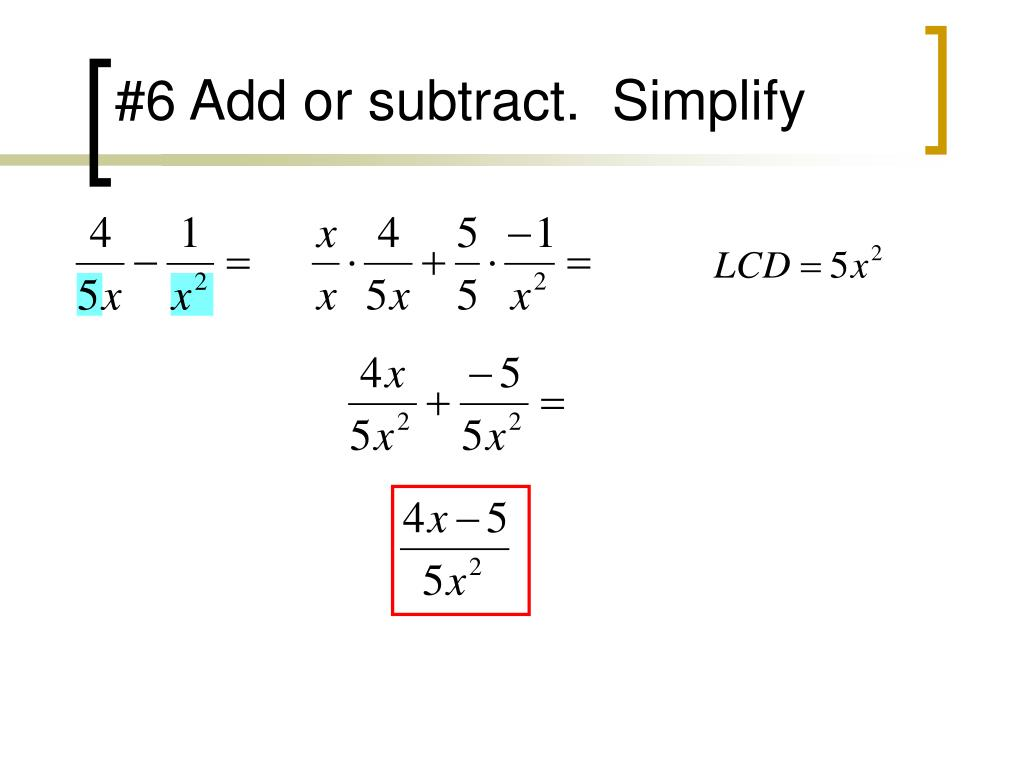 #6 Add or subtract.  Simplify