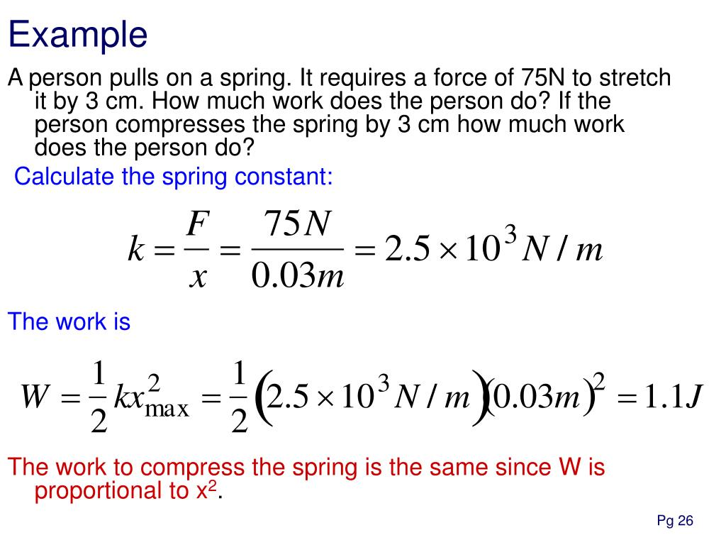 A person pulls on a spring. It requires a force of 75N to stretch it by 3 cm. How much work does the person do? If the person compresses the spring by 3 cm how much work does the person do?