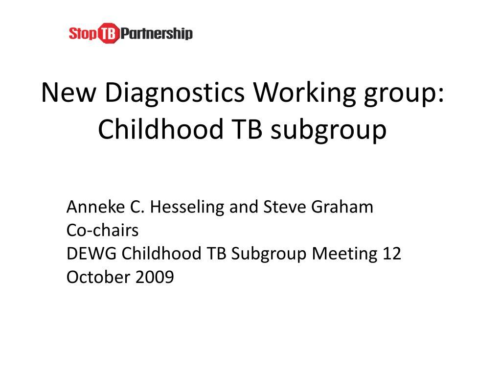 New Diagnostics Working group: Childhood TB subgroup