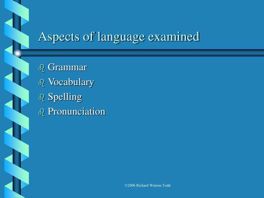 Aspects of language examined