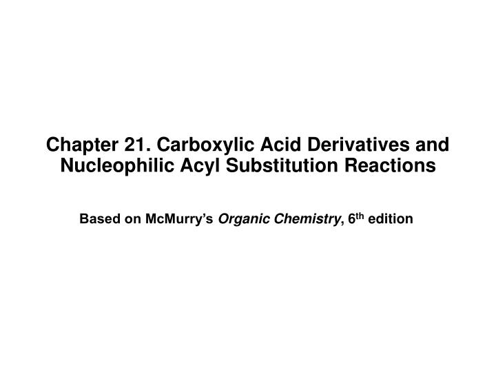 chapter 21 carboxylic acid derivatives and nucleophilic acyl substitution reactions n.