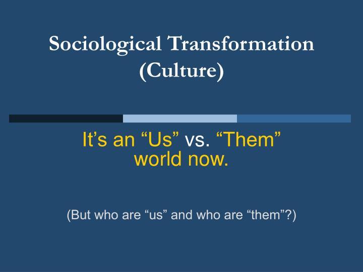 Sociological transformation culture
