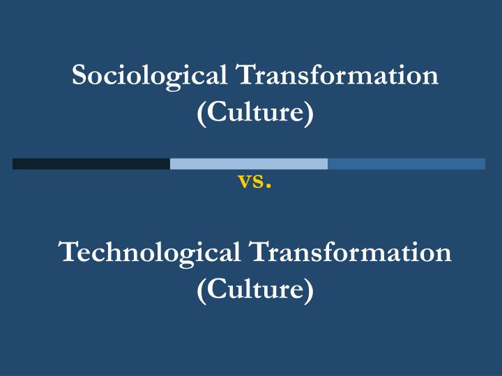 Sociological transformation culture vs technological transformation culture