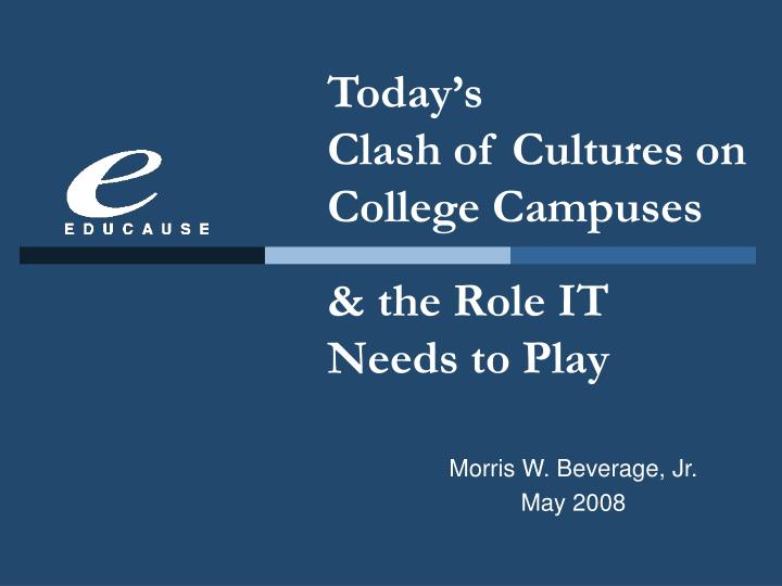 Today s clash of cultures on college campuses the role it needs to play