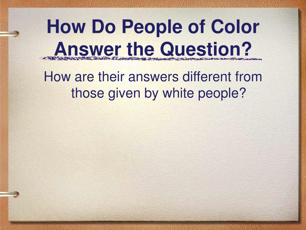 How Do People of Color Answer the Question?