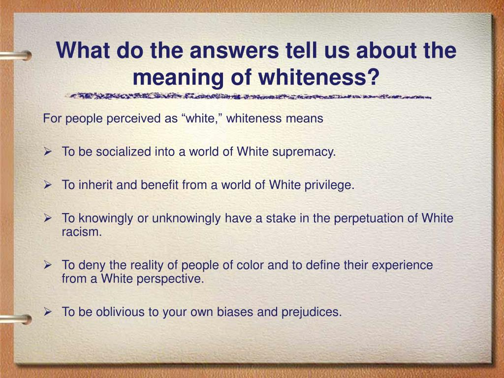 What do the answers tell us about the meaning of whiteness?