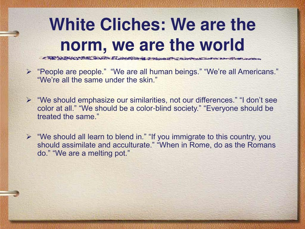 White Cliches: We are the norm, we are the world