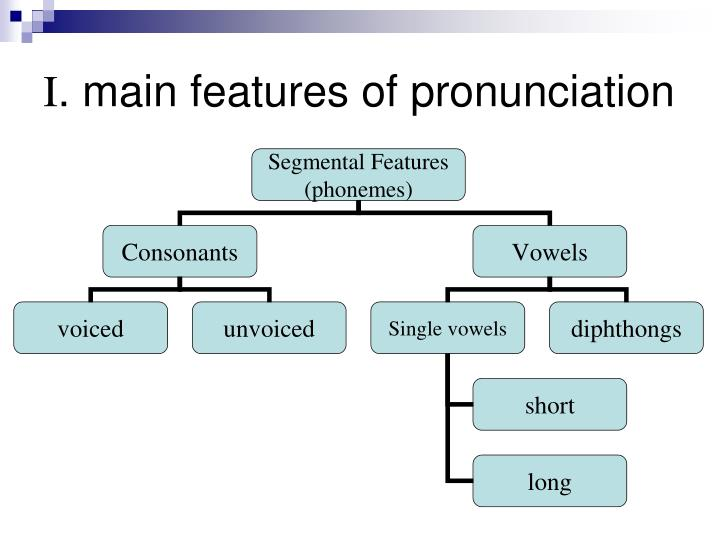 I main features of pronunciation