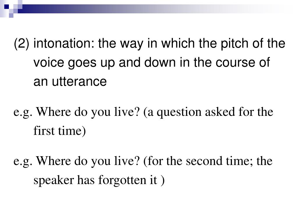 (2) intonation: the way in which the pitch of the voice goes up and down in the course of an utterance