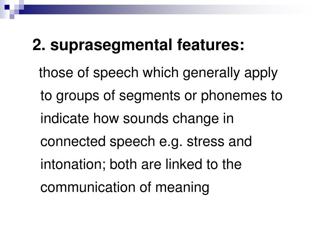 2. suprasegmental features: