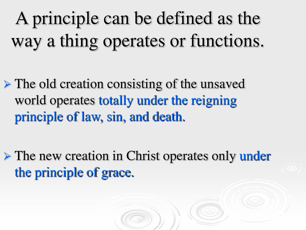 A principle can be defined as the way a thing operates or functions.