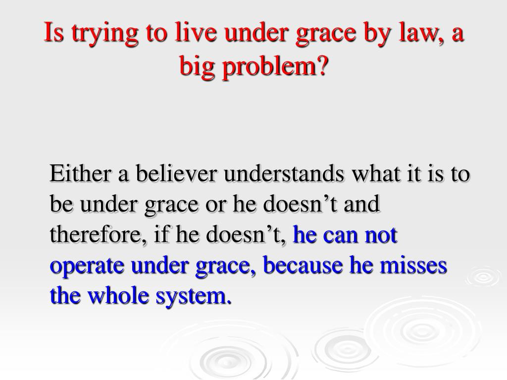 Is trying to live under grace by law, a big problem?